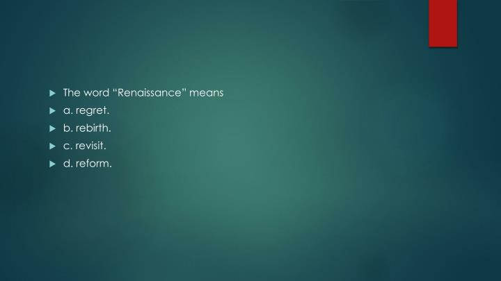 "The word ""Renaissance"" means"