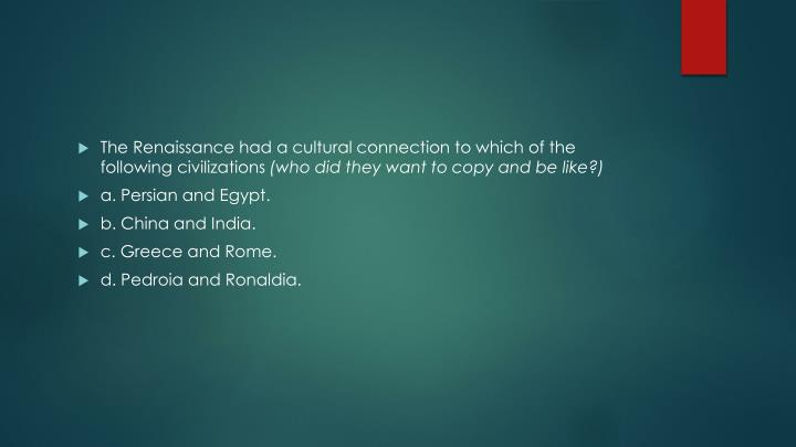 The Renaissance had a cultural connection to which of the following civilizations