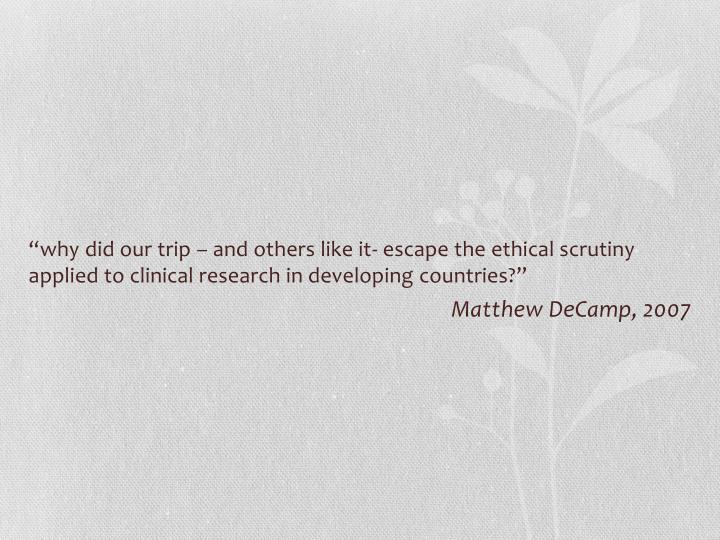 """""""why did our trip – and others like it- escape the ethical scrutiny applied to clinical research in developing countries?"""""""