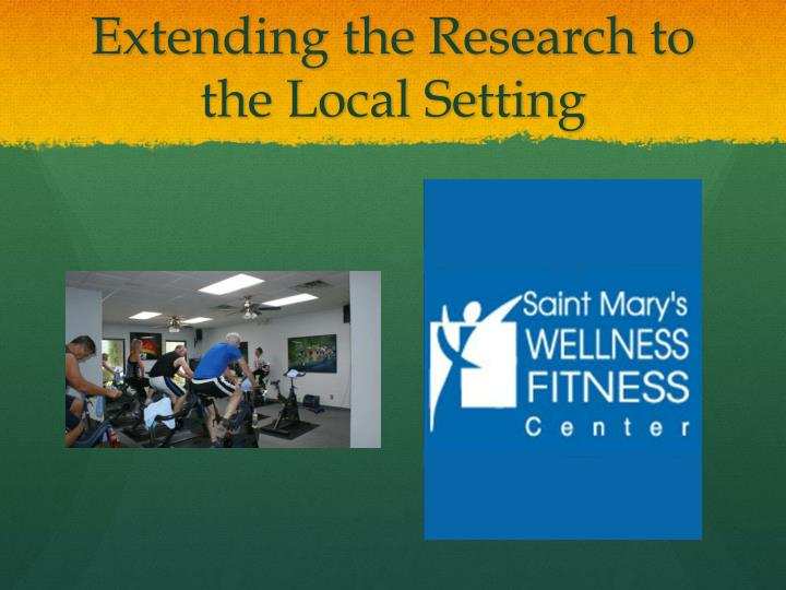 Extending the Research to the Local Setting