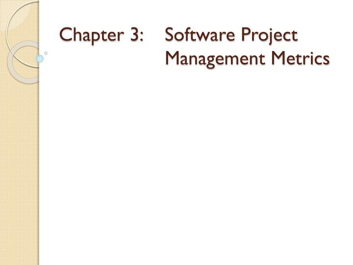 Chapter 3: 	Software Project 				Management Metrics