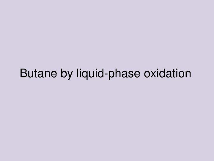 Butane by liquid-phase oxidation