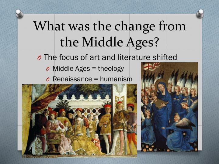 the changes in the human thought at the end of the middle ages and the beginning of the renaissance Early christian thought includes a number of different strands  unlike the dark  ages, the high middle ages saw the development of a new high culture in a   things were ordered with the end of human salvation and sanctification in mind   eastern christianity, which never experienced a dark age, renaissance or.