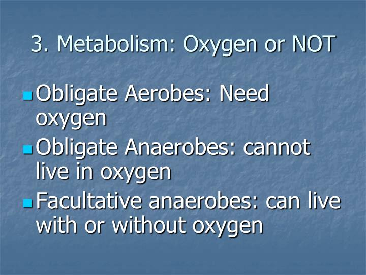 3. Metabolism: Oxygen or NOT
