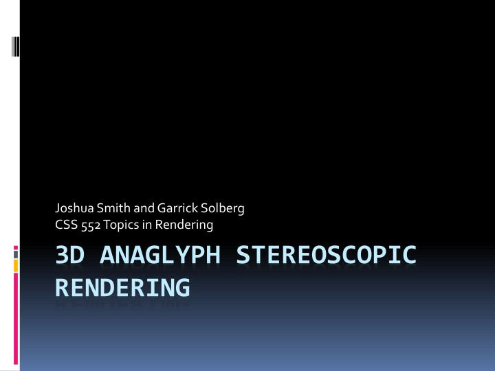 Joshua smith and garrick solberg css 552 topics in rendering