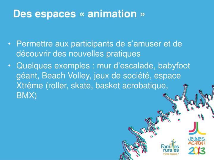 Des espaces «animation»