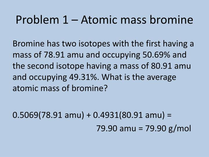 Problem 1 – Atomic mass bromine