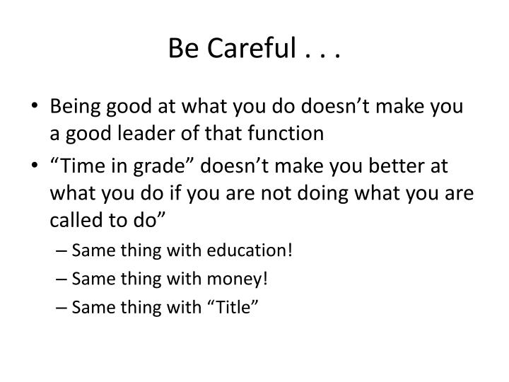 Be Careful . . .
