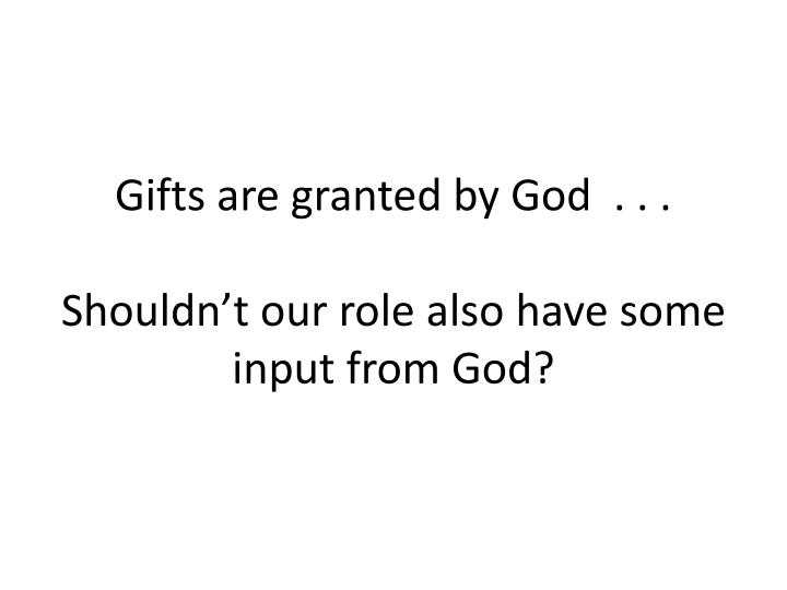 Gifts are granted by God  . . .