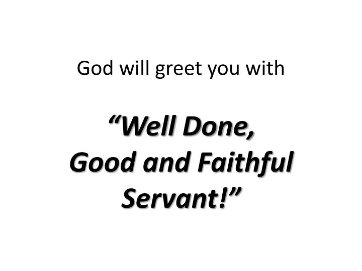 God will greet you with