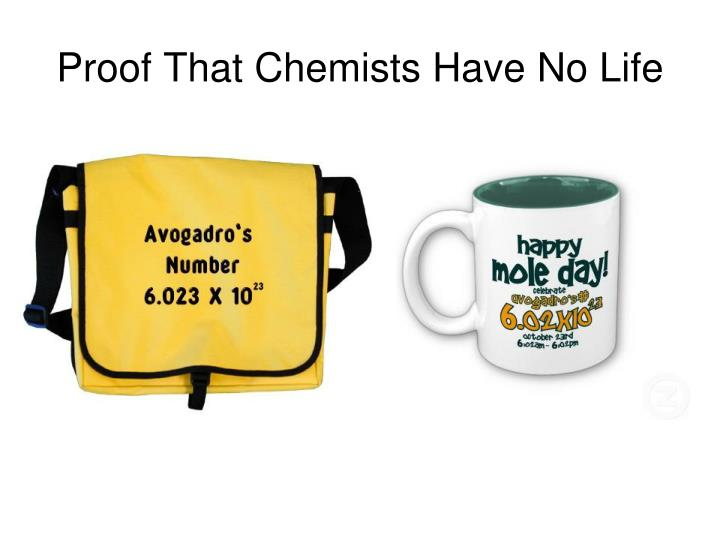 Proof That Chemists Have No Life