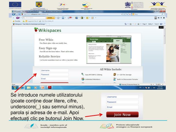 Se introduce numele utilizatorului (poate conține doar litere, cifre, underscore(_) sau semnul minus), parola și adresa de e-mail. Apoi efectuați clic pe butonul Join Now.