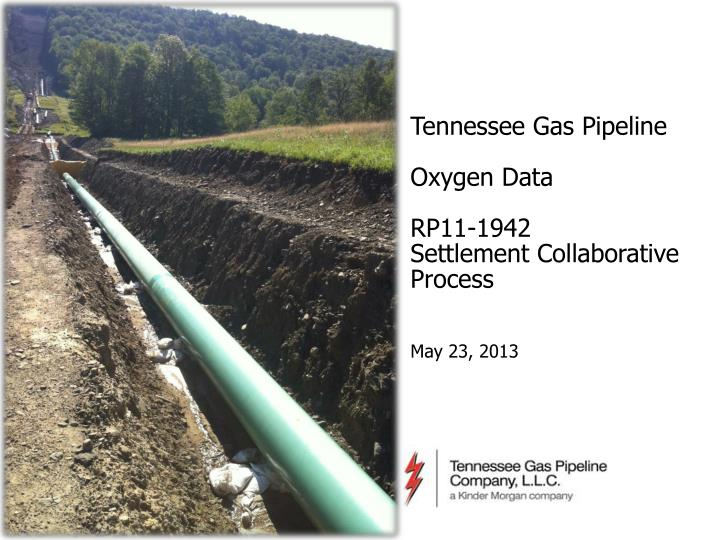 tennessee gas pipeline oxygen data rp11 1942 settlement collaborative process may 23 2013