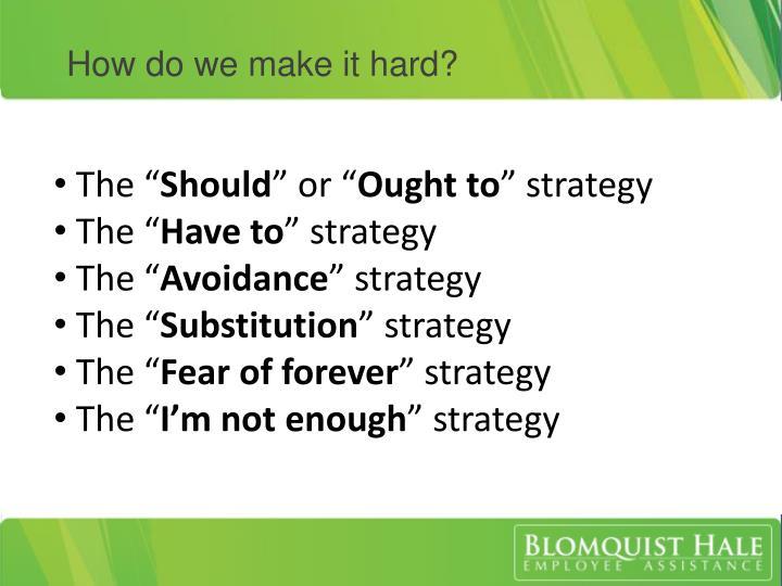 How do we make it hard?