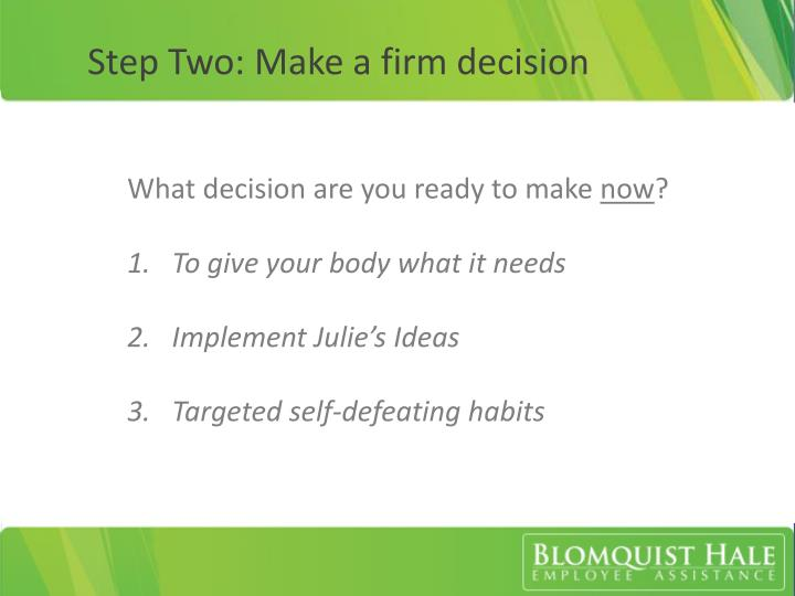 Step Two: Make a firm decision