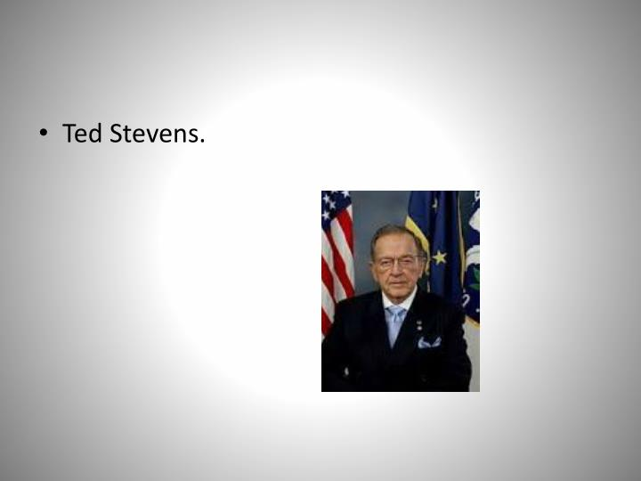 Ted Stevens.
