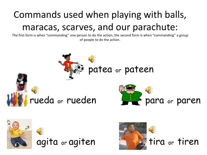 Commands used when playing with balls, maracas, scarves, and our parachute: