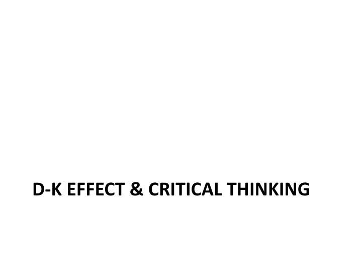 D-k effect & critical thinking