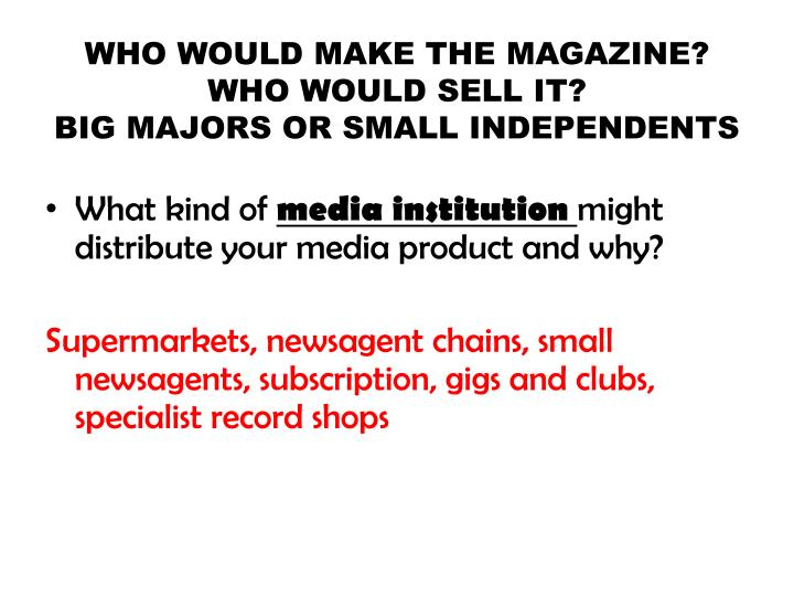 WHO WOULD MAKE THE MAGAZINE? WHO WOULD SELL IT?