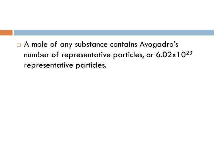 A mole of any substance contains Avogadro's number of representative particles, or 6.02x10