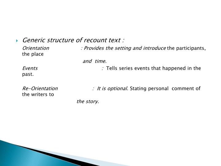 Generic structure of recount text :