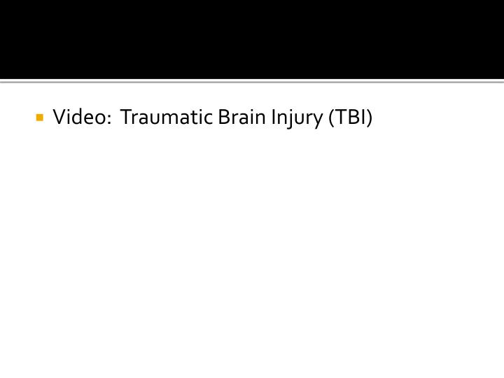 Video:  Traumatic Brain Injury (TBI)