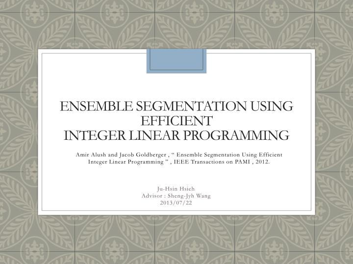Ensemble segmentation using efficient integer linear programming