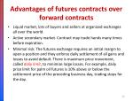 advantages of futures contracts over forward contracts