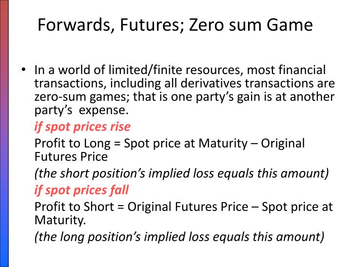 Forwards, Futures; Zero sum Game