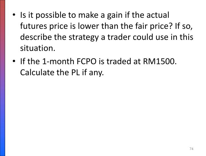 Is it possible to make a gain if the actual futures price is lower than the fair price? If so, describe the strategy a trader could use in this situation