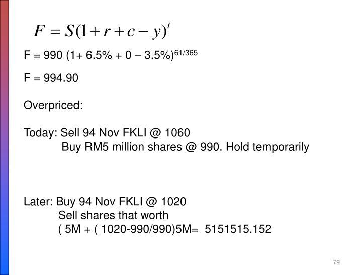F = 990 (1+ 6.5% + 0 – 3.5%)