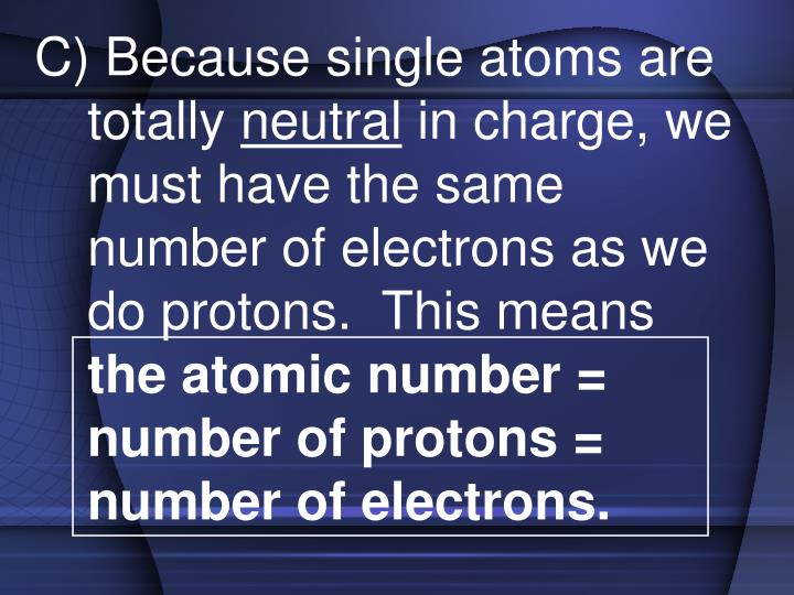C) Because single atoms are totally