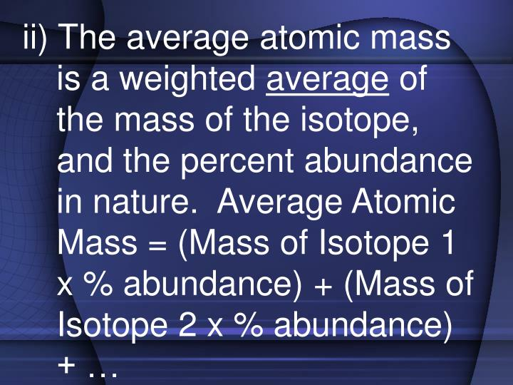 ii) The average atomic mass is a weighted
