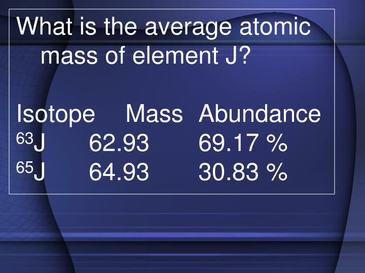 What is the average atomic mass of element J?