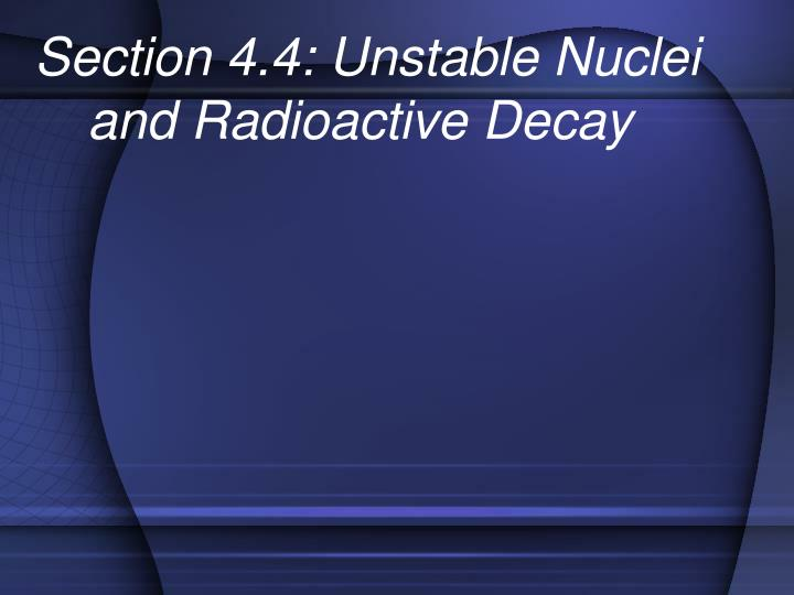 Section 4.4: Unstable Nuclei and Radioactive Decay