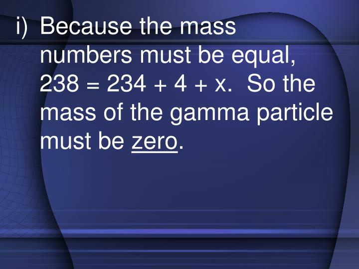 Because the mass numbers must be equal,