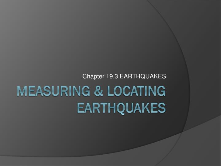 Chapter 19.3 EARTHQUAKES