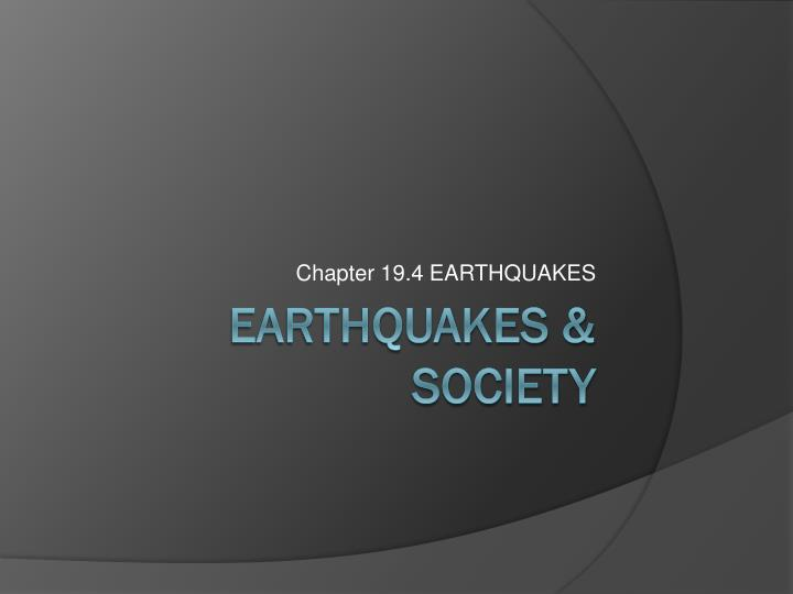 Chapter 19.4 EARTHQUAKES