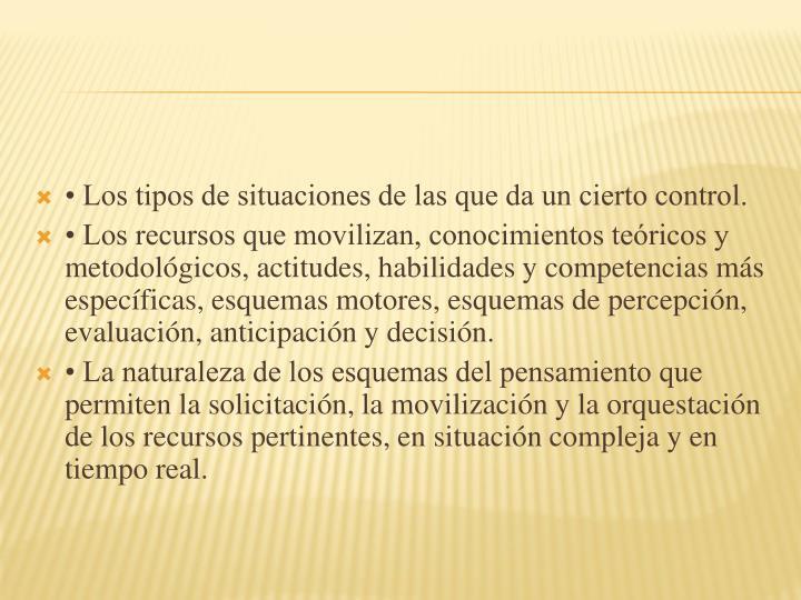 • Los tipos de situaciones de las que da un cierto control.