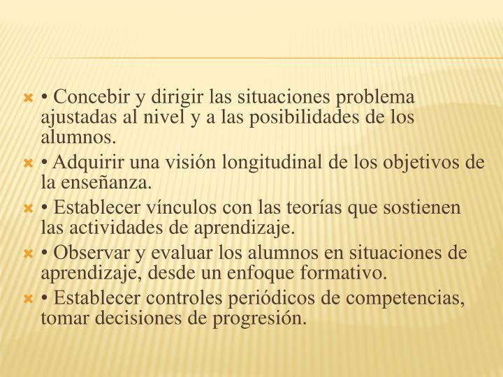 • Concebir y dirigir las situaciones problema ajustadas al nivel y a las posibilidades de los alumnos.