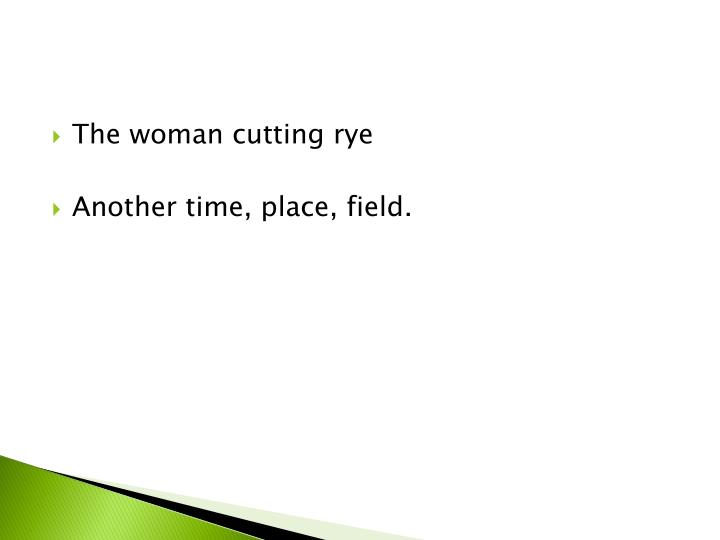 The woman cutting rye