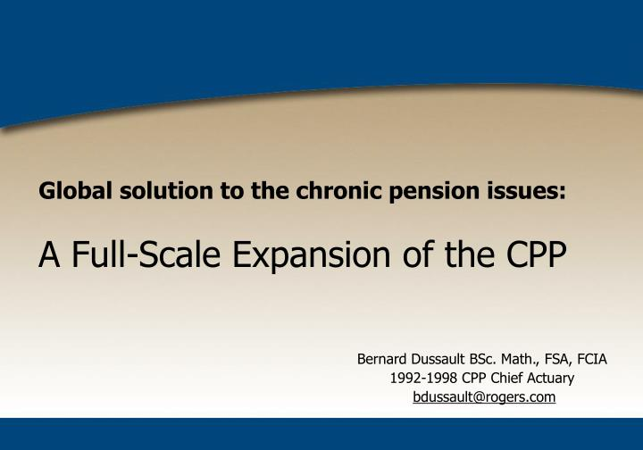 Global solution to the chronic pension issues a full scale expansion of the cpp