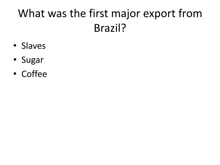 What was the first major export from Brazil?