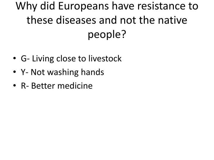 Why did Europeans have resistance to these diseases and not the native people?