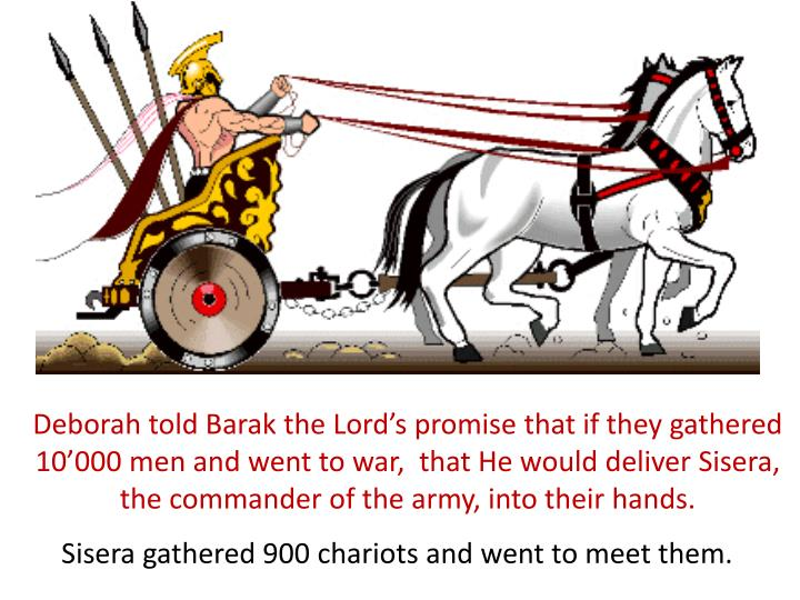 Deborah told Barak the Lord's promise that if they gathered 10'000 men and went to war,  that He would deliver