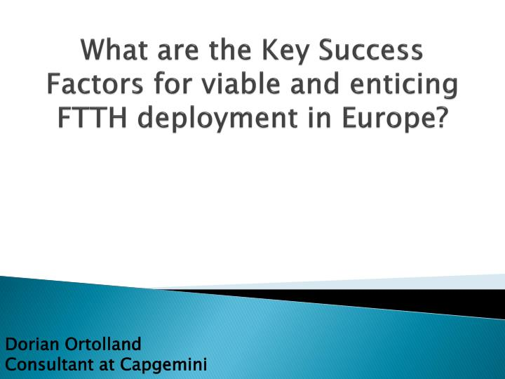 What are the key success factors for viable and enticing ftth deployment in europe