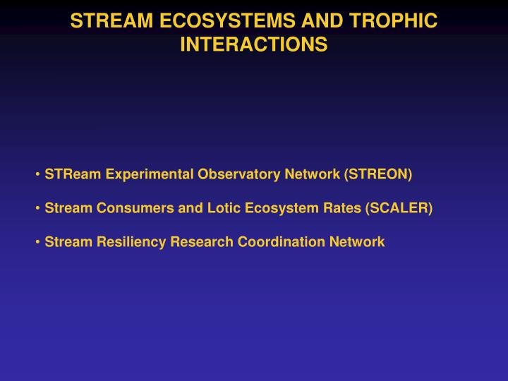 STREAM ECOSYSTEMS AND TROPHIC INTERACTIONS