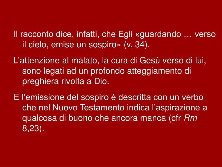 Il racconto dice, infatti, che Egli «guardando … verso il cielo, emise un sospiro» (v.