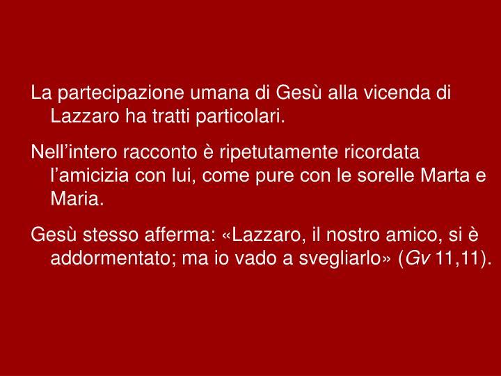 La partecipazione umana di Gesù alla vicenda di Lazzaro ha tratti particolari.
