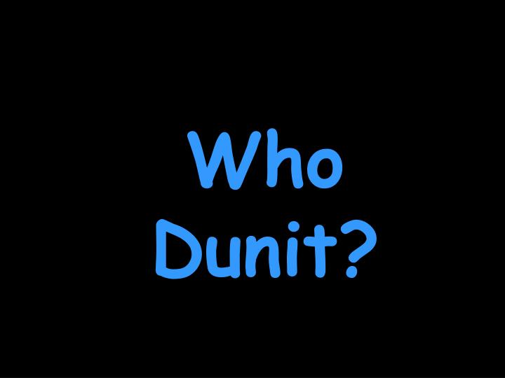 Who Dunit?